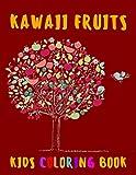 Kawaii Fruits Kids Coloring Book: A Super Cute Kawaii Fruits Activity Book For Kids With Apple; Banana (Banana Peeled); Blueberry; Cherries; Grapes; ... And More! (Fruits Activity Coloring Book)