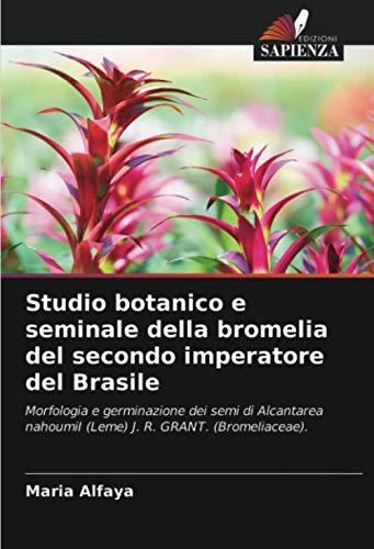 Studio botanico e seminale della bromelia del secondo imperatore del Brasile: Morfologia e germinazione dei semi di Alcantarea nahoumiI (Leme) J. R. GRANT. (Bromeliaceae).