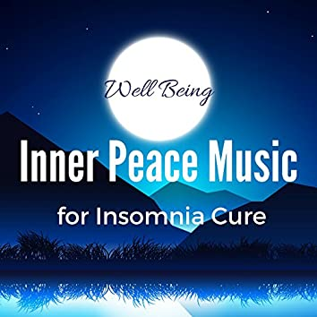 Inner Peace Music for Insomnia Cure: Background Music, Peaceful Music, Deep Meditation, Well Being