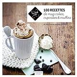 100 recettes de mug cakes, cupcakes et muffins - Et 100 listes de courses à flasher !