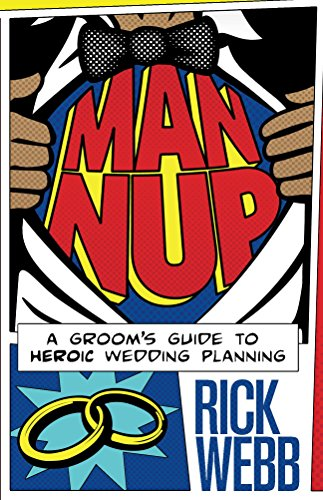 Man Nup: A Groom's Guide to Heroic Wedding Planning (English Edition)