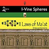 I-Vine Spheres: 11 Laws of Ma'at