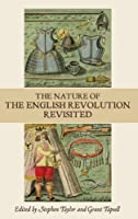 The Nature of the English Revolution Revisited: Essays in Honour of John Morrill (Studies in Early Modern Cultural, Political and Social History)