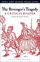The Revenger's Tragedy: A Critical Reader (Arden Early Modern Drama Guides)