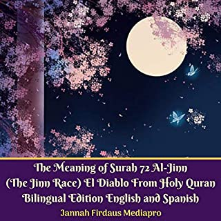 The Meaning of Surah 72 Al-Jinn (The Jinn Race) El Diablo     From Holy Quran Bilingual Edition English and Spanish              By:                                                                                                                                 Jannah Firdaus Mediapro                               Narrated by:                                                                                                                                 Jannah Firdaus Mediapro Studio                      Length: 38 mins     Not rated yet     Overall 0.0