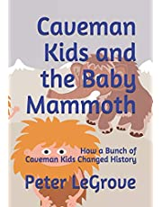 Caveman Kids and the Baby Mammoth: How a Bunch of Caveman Kids Changed History: 1