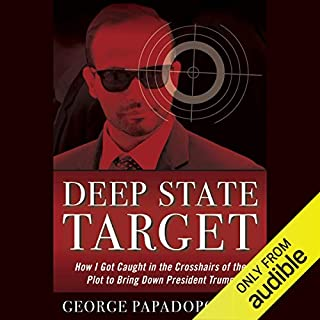 Deep State Target     How I Got Caught in the Crosshairs of the Plot to Bring Down President Trump              Written by:                                                                                                                                 George Papadopoulos                               Narrated by:                                                                                                                                 Dan Bittner                      Length: 6 hrs and 20 mins     3 ratings     Overall 5.0