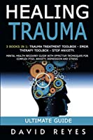 Healing Trauma: 3 Books in 1: Trauma Treatment Toolbox - Emdr Therapy Toolbox - Stop Anxiety. Mental Health Recovery Guide with Effective Techniques for Complex Ptsd, Anxiety, Depression and Stress