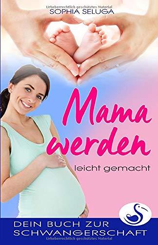 Mama werden leicht gemacht: Dein Buch zur Schwangerschaft