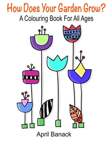 How Does Your Garden Grow?: a colouring book for all ages