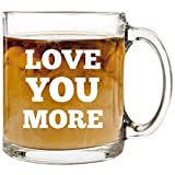 Love You More - 12 oz Glass Coffee Cup Mug - Birthday Christmas Valentine's Day Anniversary Gift Present Ideas for Wife Husband Girlfriend Friend - Funny Unique Cups Stocking Stuffer Gifts Presents