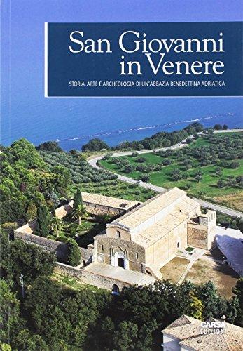 San Giovanni in Venere. Storia, arte e archeologia di un'abbazia benedettina adriatica. Ediz. a colori
