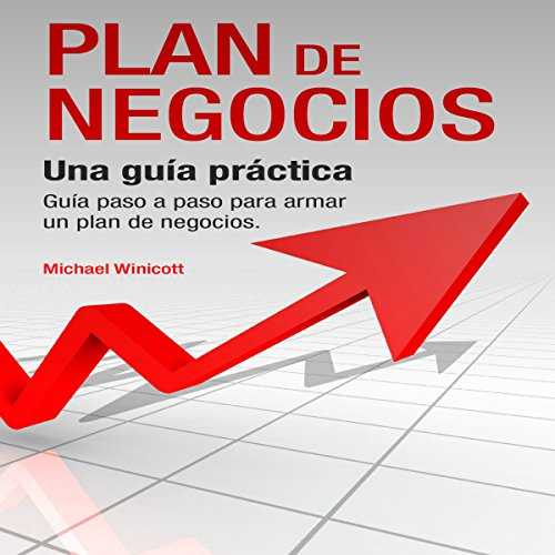 Plan de Negocios: Una guía práctica: Guía paso a paso para armar un plan de negocios [The Business Plan: A Practical, Step-by-Step Guide to Building a Business Plan] audiobook cover art