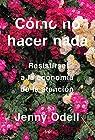 Cómo no hacer nada: Resistirse a la economía de la atención par Odell
