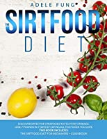 The Sirtfood Diet: Discover Effective Strategies to Fight Fat Storage, Lose 7 Pounds in 7 Days by Eating all The Foods You Love. This Book Includes: The Sirtfood Diet for Beginners + Cookbook.
