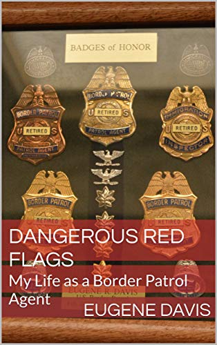 Dangerous Red Flags: My Life as a Border Patrol Agent by [Eugene Davis, Aubrey M. Horton]