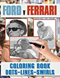 Ford V Ferrari Dots Lines Swirls Coloring Book: Unofficial High Quality Dots-Lines-Swirls Activity Books For Adults, Boys, Girls