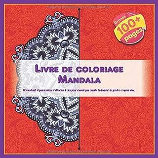 Livre de coloriage Mandala - Ne vaudrait-il pas ne mieux s'attacher à rien pour n'avoir pas ensuite la douleur de perdre ce qu'on aime. (French Edition)