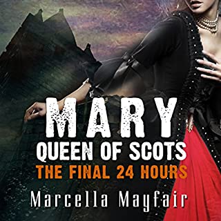 Mary Queen of Scots - The Final 24 Hours audiobook cover art