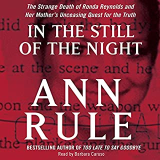 In the Still of the Night                   By:                                                                                                                                 Ann Rule                               Narrated by:                                                                                                                                 Barbara Caruso                      Length: 11 hrs and 58 mins     10 ratings     Overall 3.7