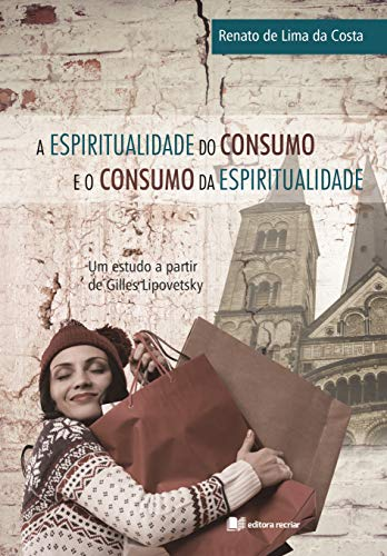 A Espiritualidade do consumo e o consumo da espiritualidade: Um estudo a partir de Gilles Lipovetsky