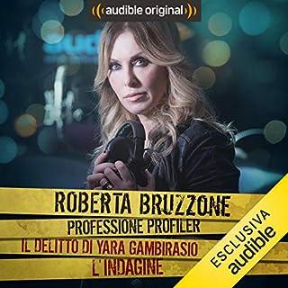 Yara Gambirasio - L'indagine     Roberta Bruzzone: Professione Profiler              Di:                                                                                                                                 Roberta Bruzzone                               Letto da:                                                                                                                                 Roberta Bruzzone                      Durata:  27 min     31 recensioni     Totali 4,6