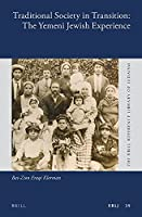 Traditional Society in Transition: The Yemeni Jewish Experience (Brill Reference Library of Judaism)