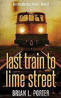Last Train to Lime Street (Mersey Murder Mysteries)