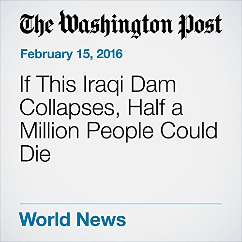 If This Iraqi Dam Collapses, Half a Million People Could Die cover art