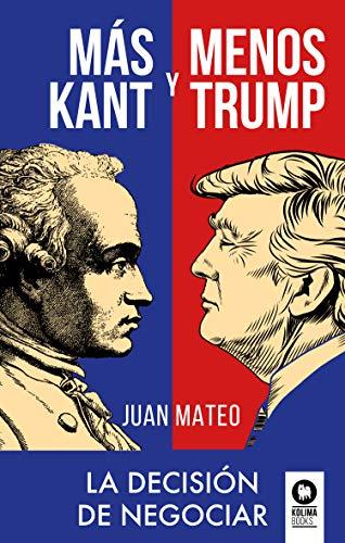 Más Kant y menos Trump: La decisión de negociar (Negociación)