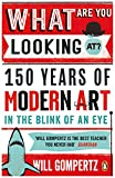What Are You Looking At?: 150 Years of Modern Art in the Blink of an Eye (English Edition)