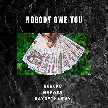 Nobody Owe You