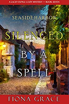 Silenced by a Spell (A Lacey Doyle Cozy Mystery—Book 7) by [Fiona Grace]