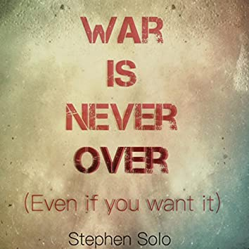 War Is Never Over (Even if You Want It)