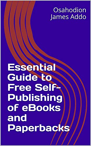 Essential Guide to Free Self-Publishing of eBooks and Paperbacks (English Edition)
