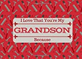 I Love That You're My GRANDSON: What I Love About You Book Journal For Grandchildren - Colorful inspiring pages with prompts - Fill in the blanks - ... idea for an adult Grandson on his birthday.