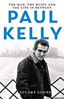 Paul Kelly: The man, the music and the life in-between