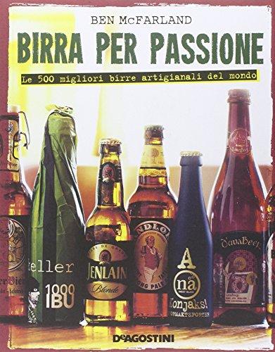 Birra per passione. Le 500 migliori birre artigianali del mondo. Ediz. illustrata