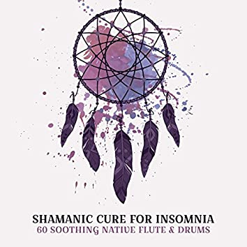 Shamanic Cure for Insomnia: 60 Soothing Native Flute & Drums Backgrounds for Deep Sleep, Bedtime Ethnic Meditation