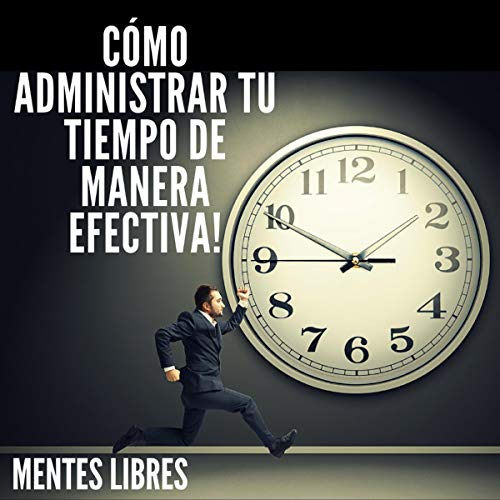 Como Administrar Tu Tiempo De Manera Efectiva! [How to Manage Your Time Effectively!] cover art