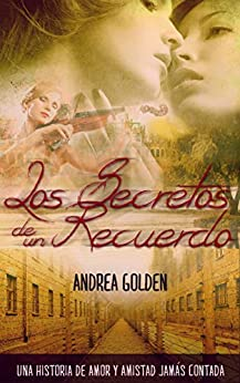Los Secretos de un Recuerdo: (NOVELA HISTÓRICA, NOVELA ROMÁNTICA, SUSPENSE E INTRIGA) de [Andrea Golden, Design Eye Web]