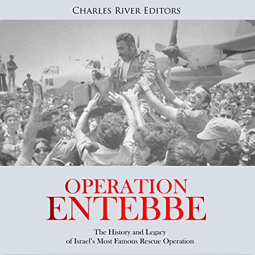 Operation Entebbe: The History and Legacy of Israel's Most Famous Rescue Operation                   By:                                                                                                                                 Charles River Editors                               Narrated by:                                                                                                                                 Bill Hare                      Length: 1 hr and 30 mins     2 ratings     Overall 3.0