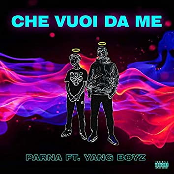 Che vuoi da me (feat. Yang Boyz)