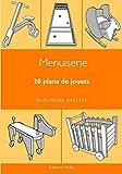 Menuiserie. 20 plans de jouets