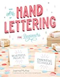 The Art of Hand Lettering for Beginners: Beautiful Projects and...