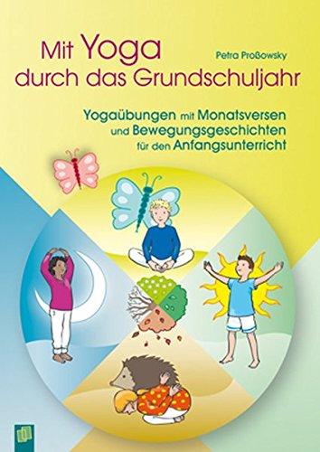 Mit Yoga durch das Grundschuljahr: Yogaübungen mit Monatsversen und Bewegungsgeschichten für den Anfangsunterricht