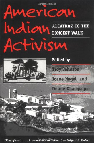 American Indian Activism: ALCATRAZ TO THE LONGEST WALK