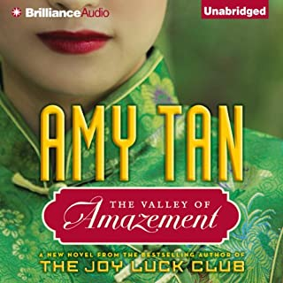 The Valley of Amazement                   By:                                                                                                                                 Amy Tan                               Narrated by:                                                                                                                                 Nancy Wu,                                                                                        Joyce Bean,                                                                                        Amy Tan                      Length: 24 hrs and 51 mins     17 ratings     Overall 3.9