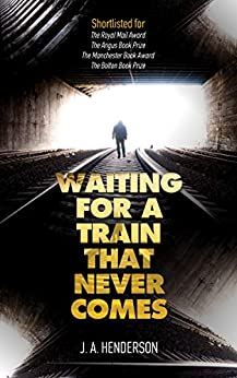 Waiting For a Train That Never Comes (A Dark Scotland Thriller) by [J A Henderson]