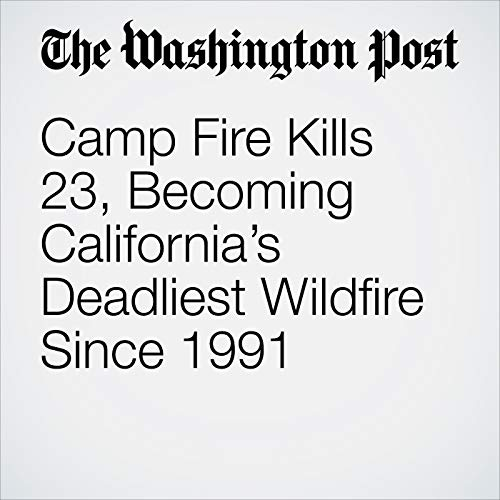 Camp Fire Kills 23, Becoming California's Deadliest Wildfire Since 1991 audiobook cover art